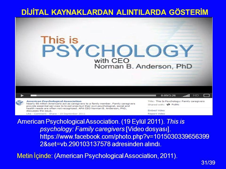 31/39 American Psychological Association. (19 Eylül 2011). This is psychology: Family caregivers [Video dosyası]. https://www.facebook.com/photo.php?v