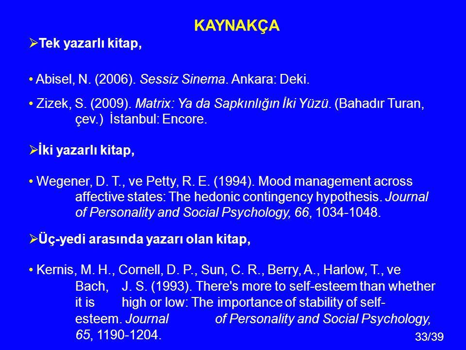 33/39 KAYNAKÇA  Tek yazarlı kitap, Abisel, N. (2006). Sessiz Sinema. Ankara: Deki. Zizek, S. (2009). Matrix: Ya da Sapkınlığın İki Yüzü. (Bahadır Tur