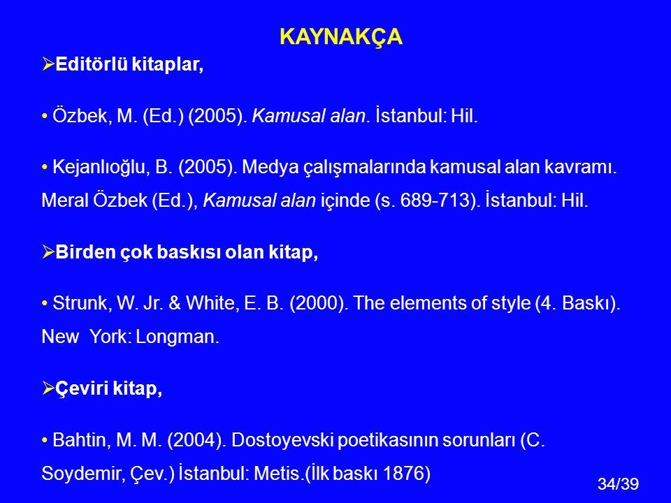 34/39 KAYNAKÇA  Editörlü kitaplar, Özbek, M. (Ed.) (2005). Kamusal alan. İstanbul: Hil. Kejanlıoğlu, B. (2005). Medya çalışmalarında kamusal alan kav