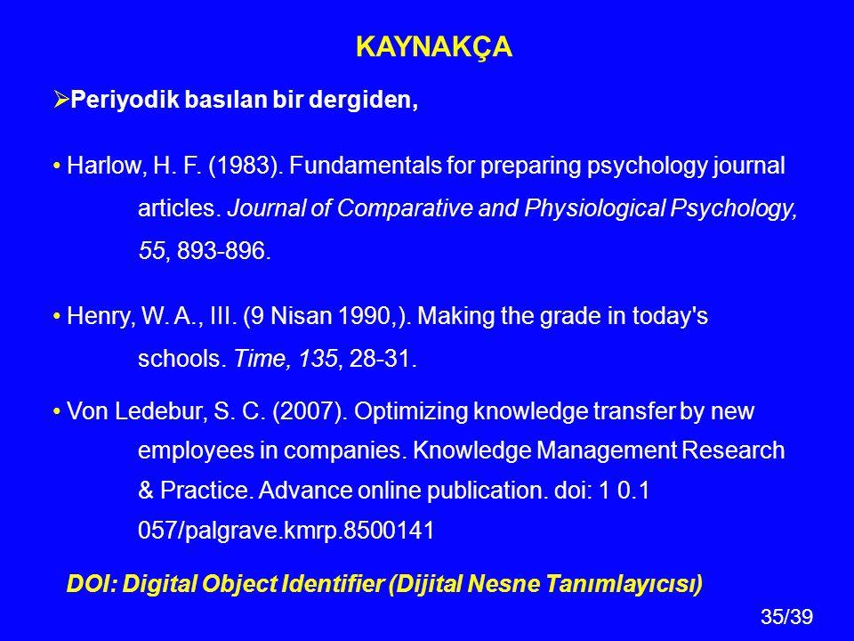 35/39 KAYNAKÇA  Periyodik basılan bir dergiden, Harlow, H. F. (1983). Fundamentals for preparing psychology journal articles. Journal of Comparative