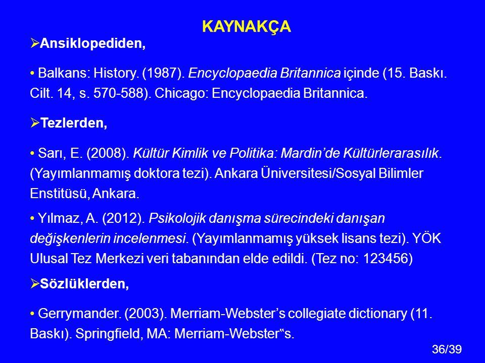 36/39 KAYNAKÇA  Ansiklopediden, Balkans: History. (1987). Encyclopaedia Britannica içinde (15. Baskı. Cilt. 14, s. 570-588). Chicago: Encyclopaedia B