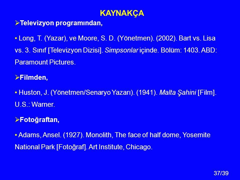 37/39 KAYNAKÇA  Televizyon programından, Long, T. (Yazar), ve Moore, S. D. (Yönetmen). (2002). Bart vs. Lisa vs. 3. Sınıf [Televizyon Dizisi]. Simpso