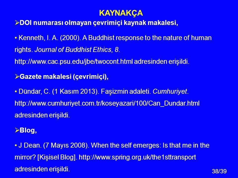 38/39 KAYNAKÇA  DOI numarası olmayan çevrimiçi kaynak makalesi, Kenneth, I. A. (2000). A Buddhist response to the nature of human rights. Journal of