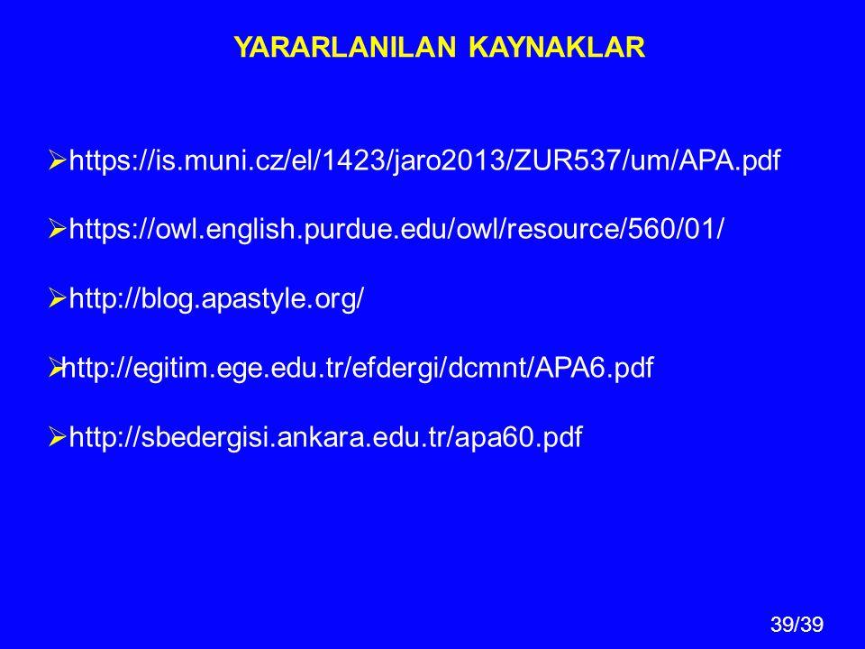 39/39  https://is.muni.cz/el/1423/jaro2013/ZUR537/um/APA.pdf  https://owl.english.purdue.edu/owl/resource/560/01/  http://blog.apastyle.org/  http://egitim.ege.edu.tr/efdergi/dcmnt/APA6.pdf  http://sbedergisi.ankara.edu.tr/apa60.pdf YARARLANILAN KAYNAKLAR