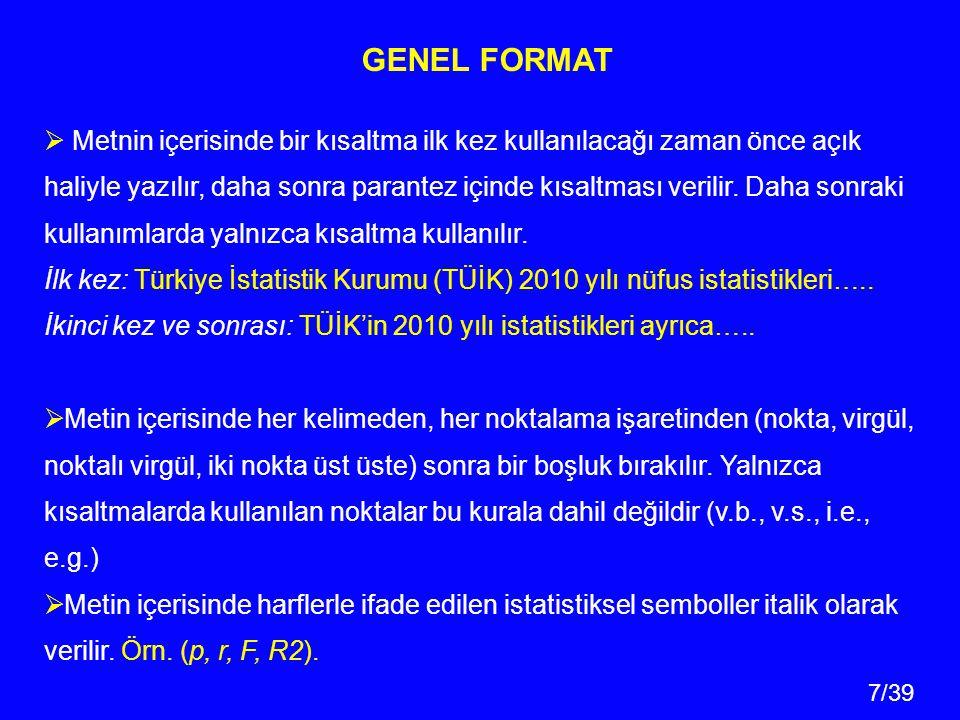 7/39 GENEL FORMAT  Metnin içerisinde bir kısaltma ilk kez kullanılacağı zaman önce açık haliyle yazılır, daha sonra parantez içinde kısaltması verilir.