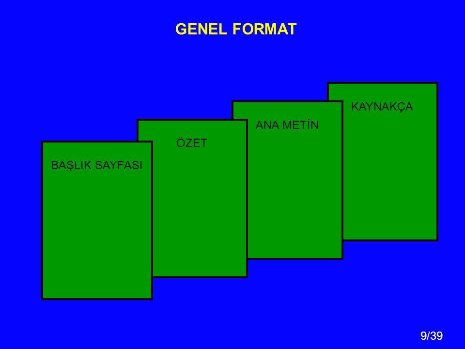 9/39 KAYNAKÇA GENEL FORMAT ANA METİN ÖZET BAŞLIK SAYFASI