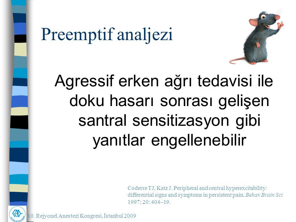 10. Rejyonel Anestezi Kongresi, İstanbul 2009 Preemptif analjezi Agressif erken ağrı tedavisi ile doku hasarı sonrası gelişen santral sensitizasyon gi