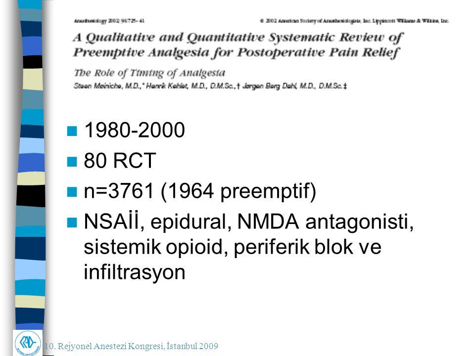 10. Rejyonel Anestezi Kongresi, İstanbul 2009 1980-2000 80 RCT n=3761 (1964 preemptif) NSAİİ, epidural, NMDA antagonisti, sistemik opioid, periferik b