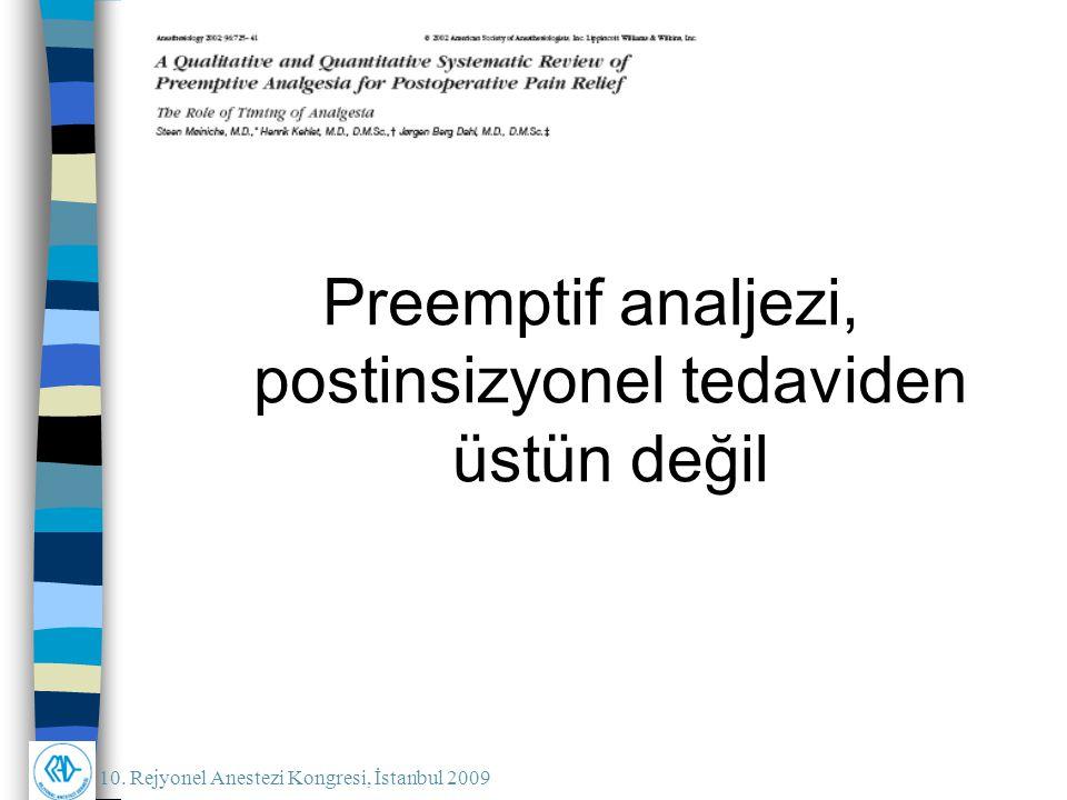 10. Rejyonel Anestezi Kongresi, İstanbul 2009 Preemptif analjezi, postinsizyonel tedaviden üstün değil