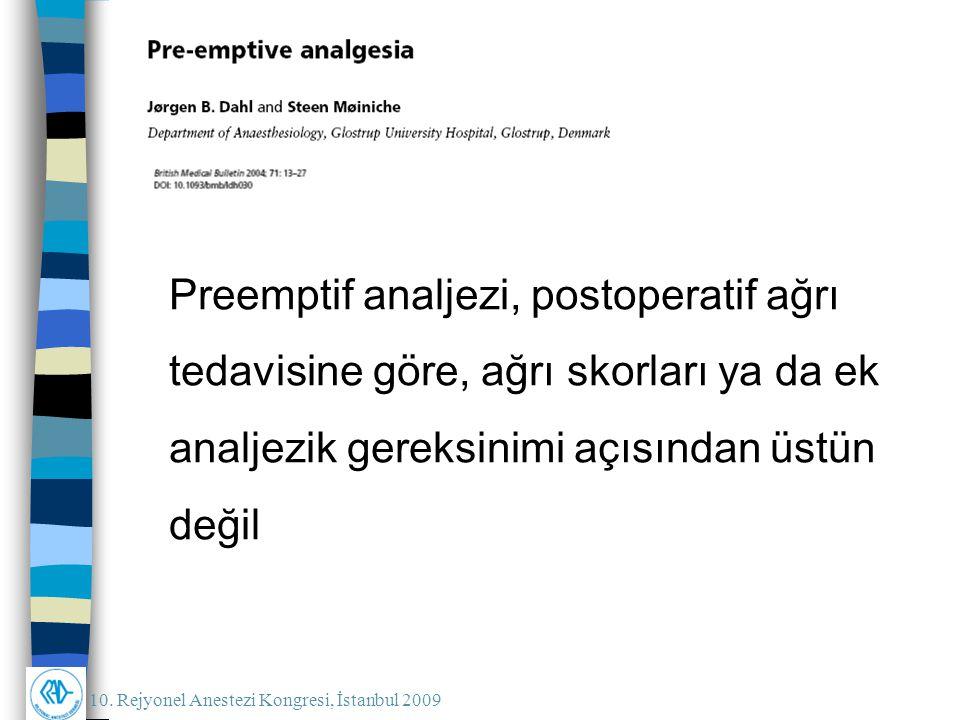 10. Rejyonel Anestezi Kongresi, İstanbul 2009 Preemptif analjezi, postoperatif ağrı tedavisine göre, ağrı skorları ya da ek analjezik gereksinimi açıs
