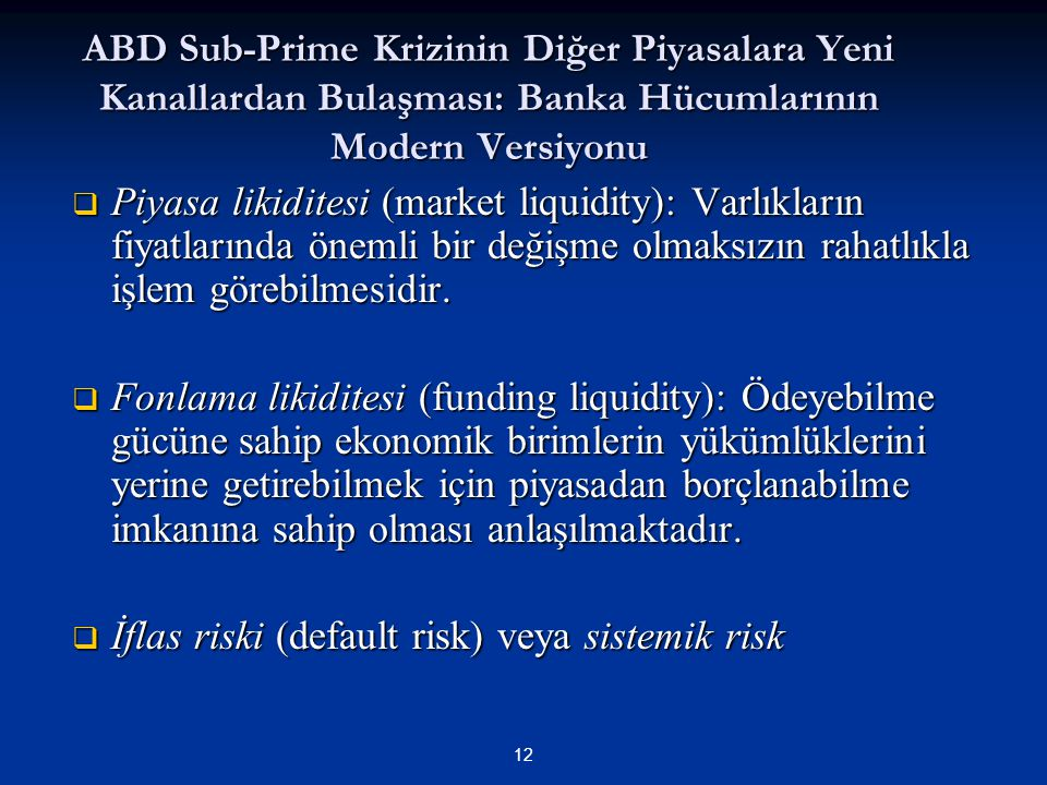 ABD Sub-Prime Krizinin Diğer Piyasalara Yeni Kanallardan Bulaşması: Banka Hücumlarının Modern Versiyonu  Piyasa likiditesi (market liquidity): Varlık