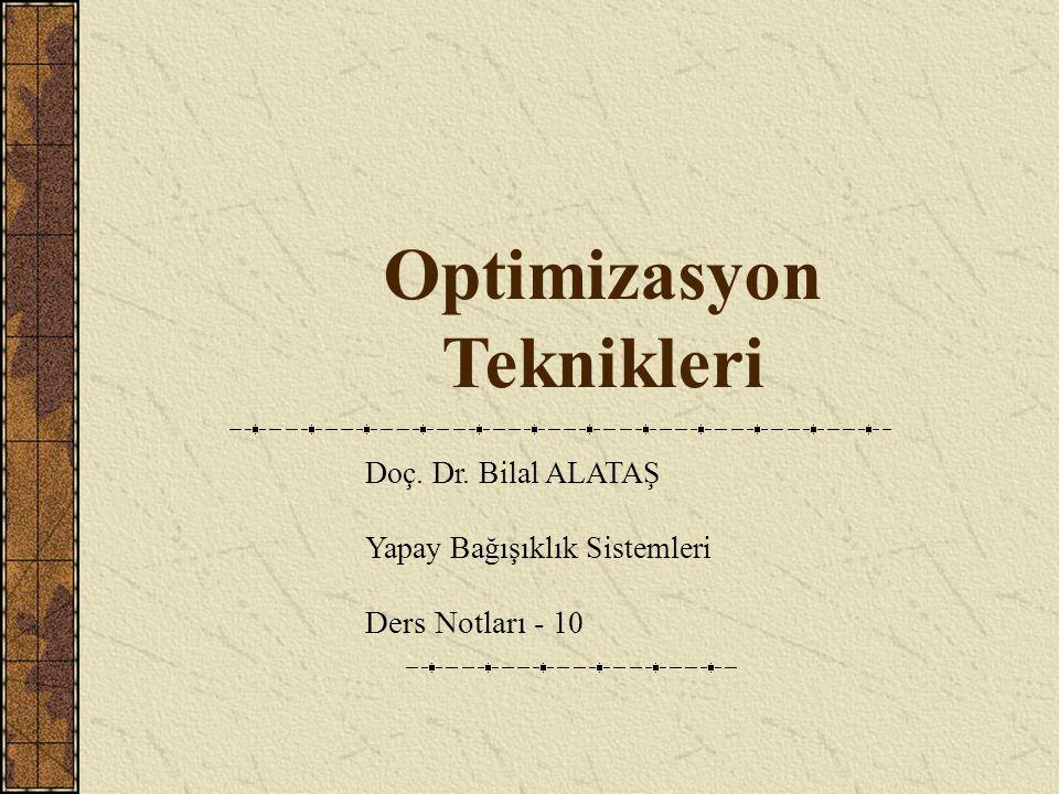Optimizasyon Teknikleri Doç. Dr. Bilal ALATAŞ Yapay Bağışıklık Sistemleri Ders Notları - 10