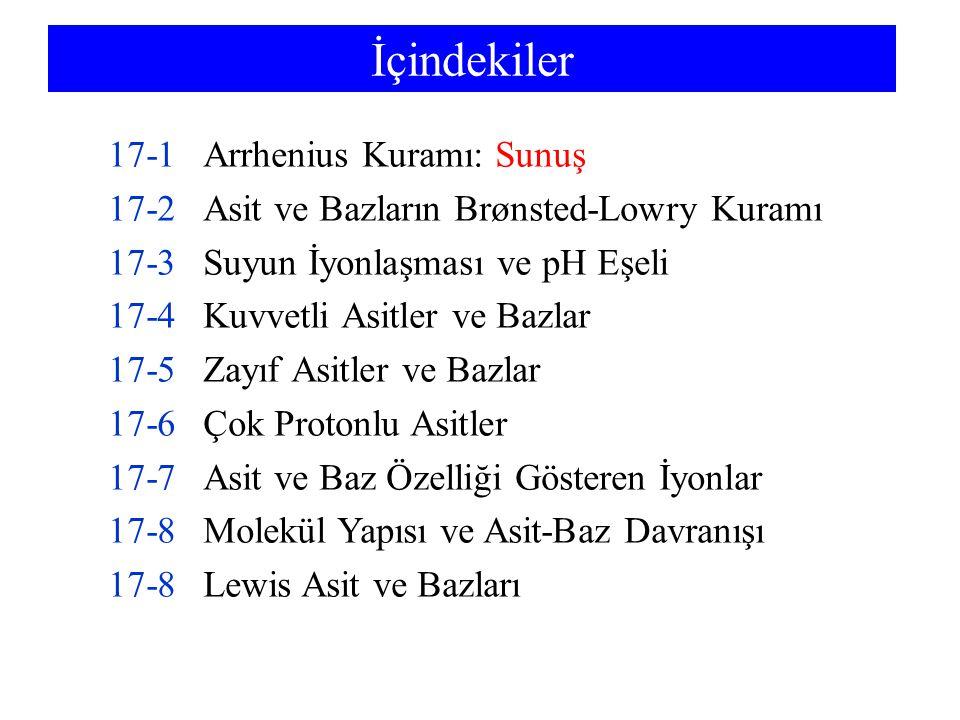 İçindekiler 17-1Arrhenius Kuramı: Sunuş 17-2Asit ve Bazların Brønsted-Lowry Kuramı 17-3Suyun İyonlaşması ve pH Eşeli 17-4Kuvvetli Asitler ve Bazlar 17