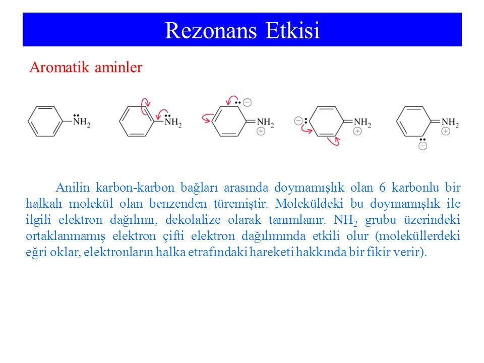 Rezonans Etkisi Aromatik aminler Anilin karbon-karbon bağları arasında doymamışlık olan 6 karbonlu bir halkalı molekül olan benzenden türemiştir. Mole
