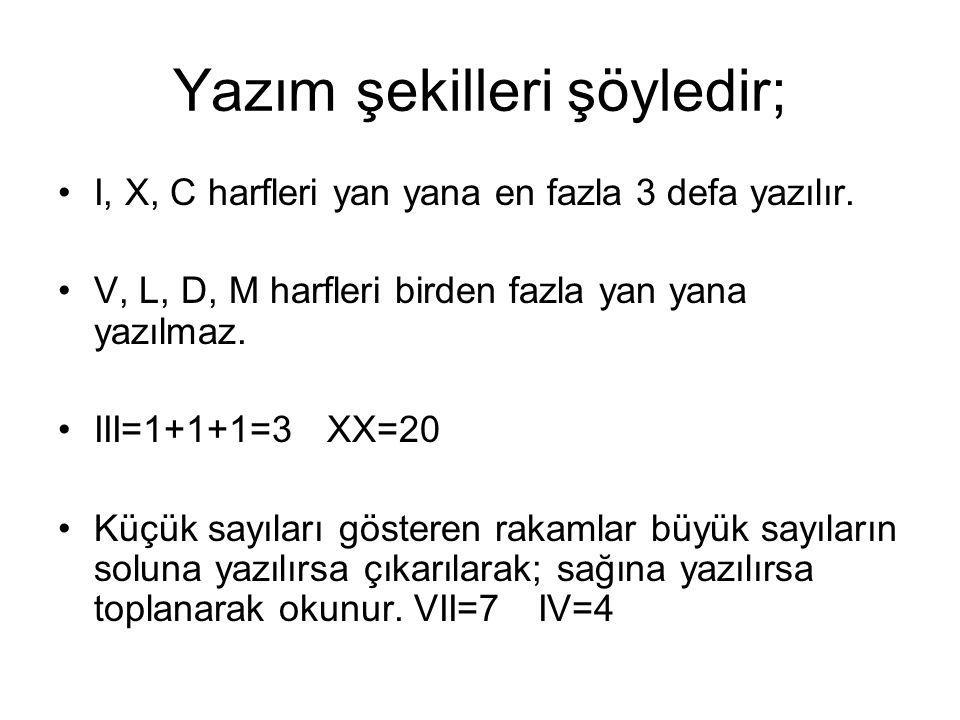 Yazım şekilleri şöyledir; I, X, C harfleri yan yana en fazla 3 defa yazılır.
