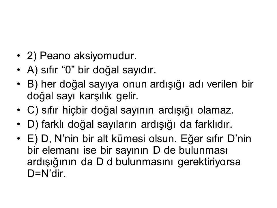 2) Peano aksiyomudur.A) sıfır 0 bir doğal sayıdır.