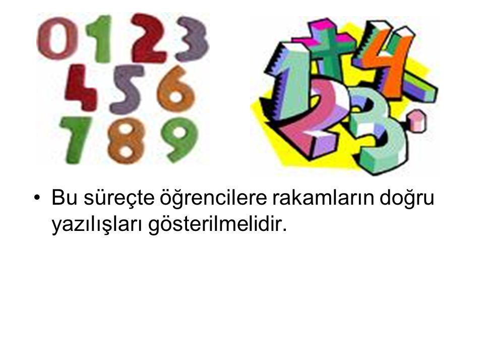 Bu süreçte öğrencilere rakamların doğru yazılışları gösterilmelidir.