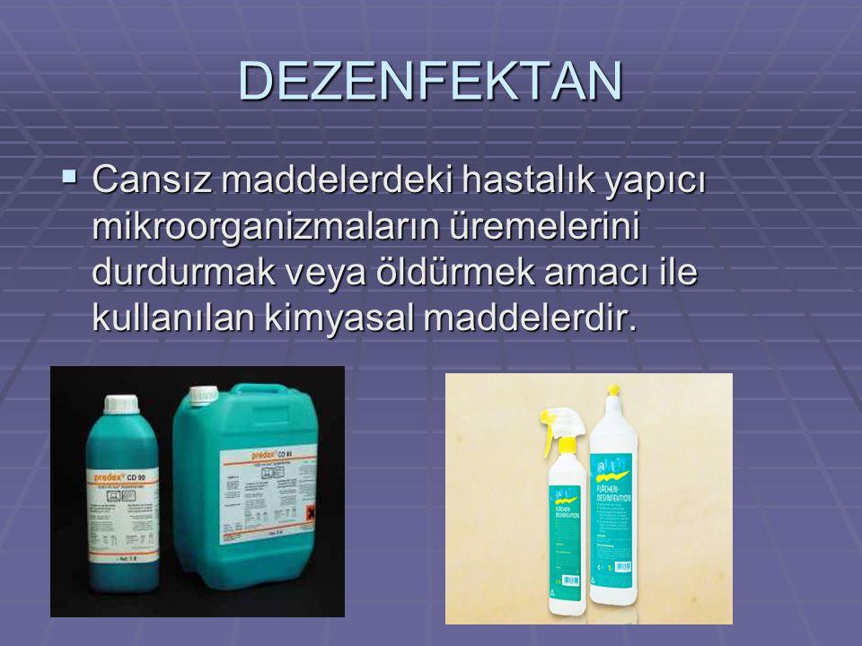 DEZENFEKTAN CCCCansız maddelerdeki hastalık yapıcı mikroorganizmaların üremelerini durdurmak veya öldürmek amacı ile kullanılan kimyasal maddelerdir.