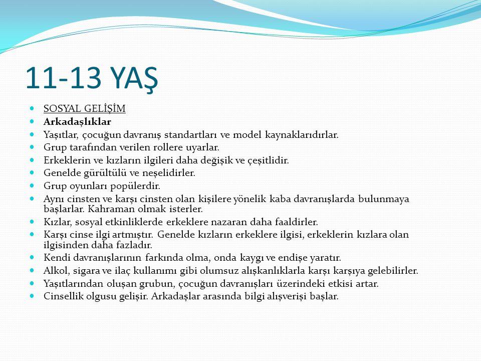 11-13 YAŞ SOSYAL GELİŞİM Arkadaşlıklar Yaşıtlar, çocuğun davranış standartları ve model kaynaklarıdırlar.