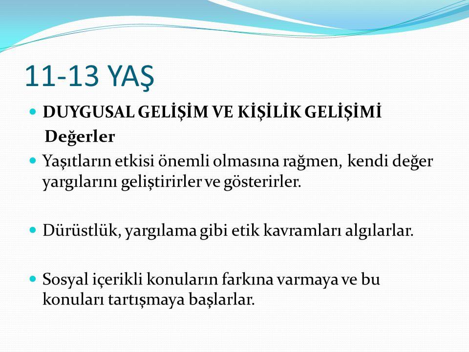 11-13 YAŞ DUYGUSAL GELİŞİM VE KİŞİLİK GELİŞİMİ Değerler Yaşıtların etkisi önemli olmasına rağmen, kendi değer yargılarını geliştirirler ve gösterirler.