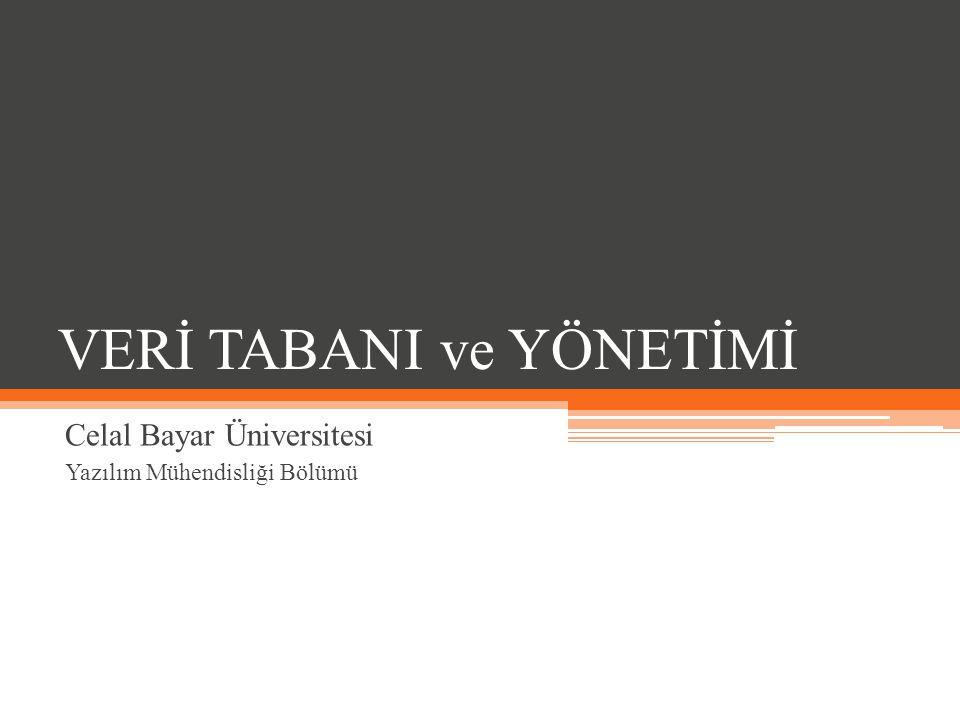 VERİ TABANI ve YÖNETİMİ Celal Bayar Üniversitesi Yazılım Mühendisliği Bölümü