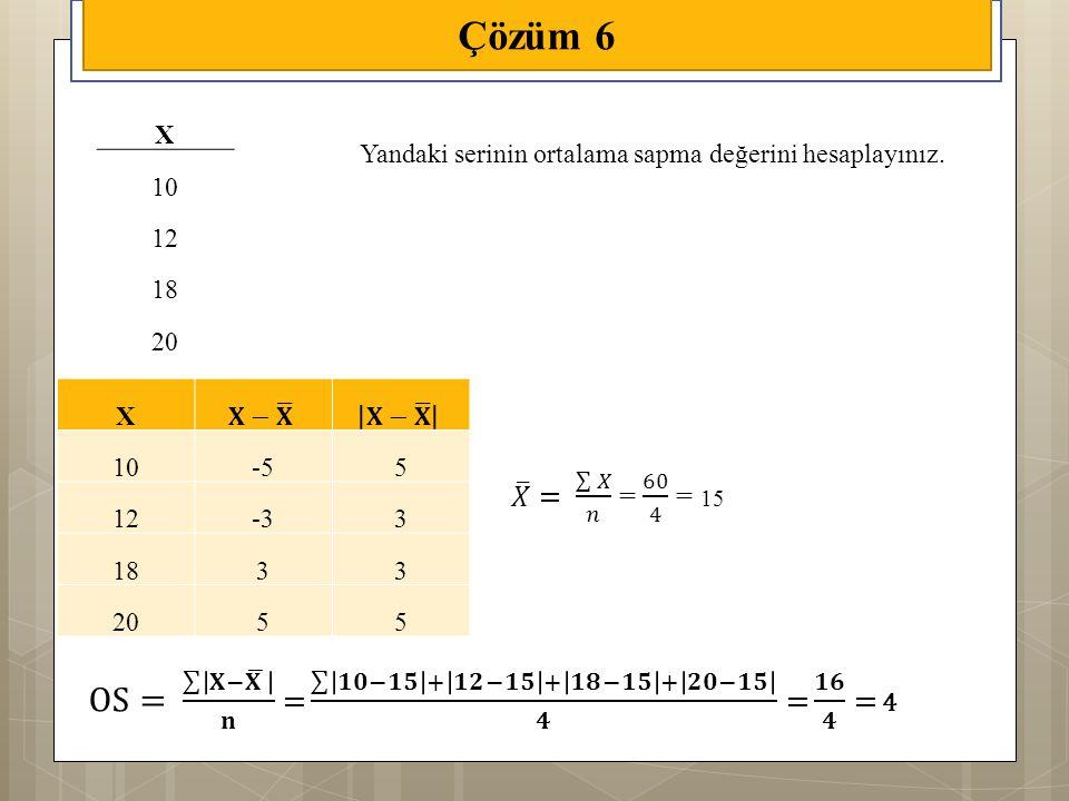 X 10 12 18 20 Çözüm 6 X 10-55 12-33 1833 2055 Yandaki serinin ortalama sapma değerini hesaplayınız.