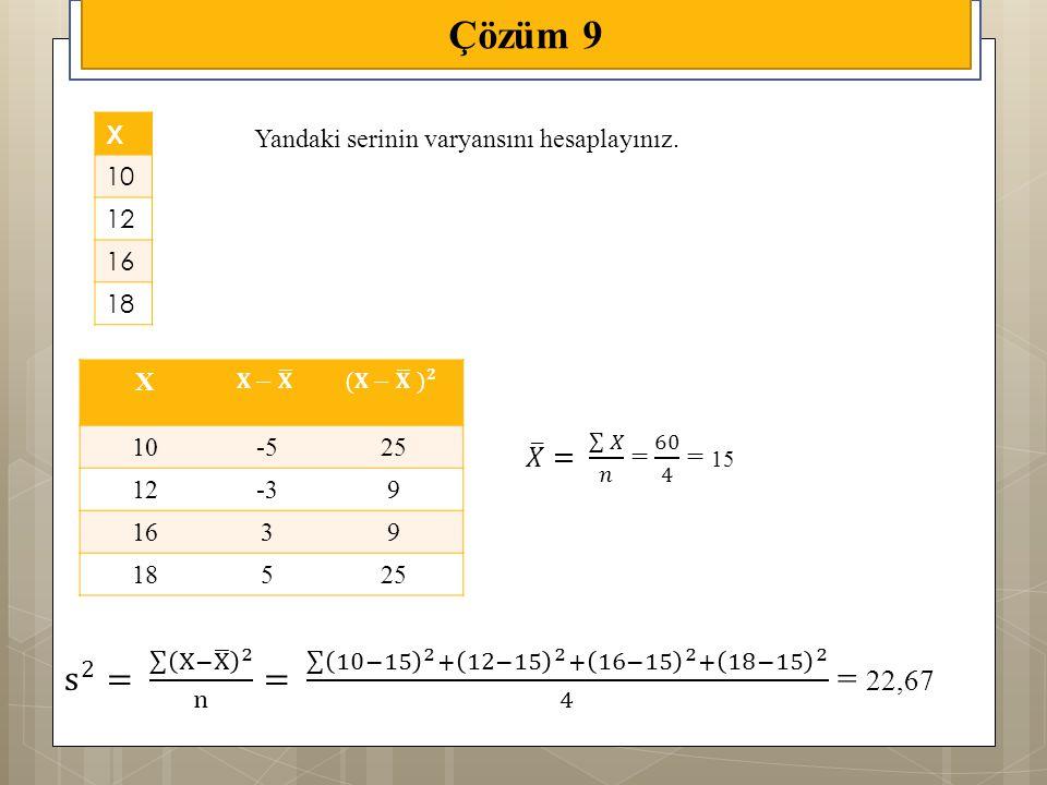 X 10-525 12-39 1639 18525 Çözüm 9 X 10 12 16 18 Yandaki serinin varyansını hesaplayınız.