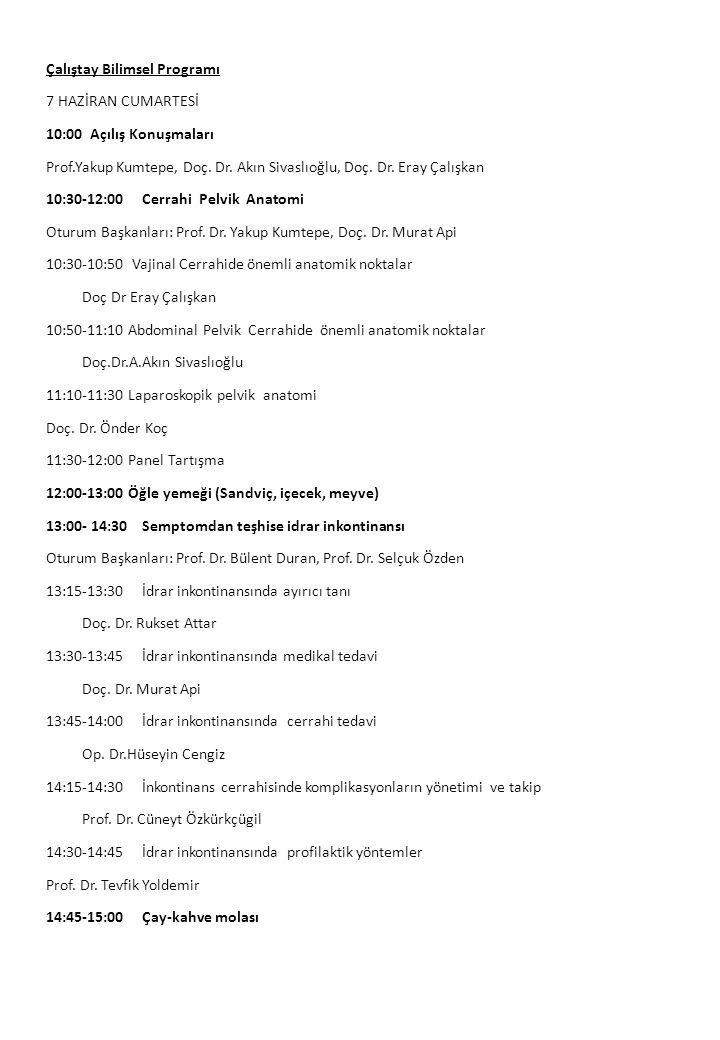 Çalıştay Bilimsel Programı 7 HAZİRAN CUMARTESİ 10:00 Açılış Konuşmaları Prof.Yakup Kumtepe, Doç. Dr. Akın Sivaslıoğlu, Doç. Dr. Eray Çalışkan 10:30-12
