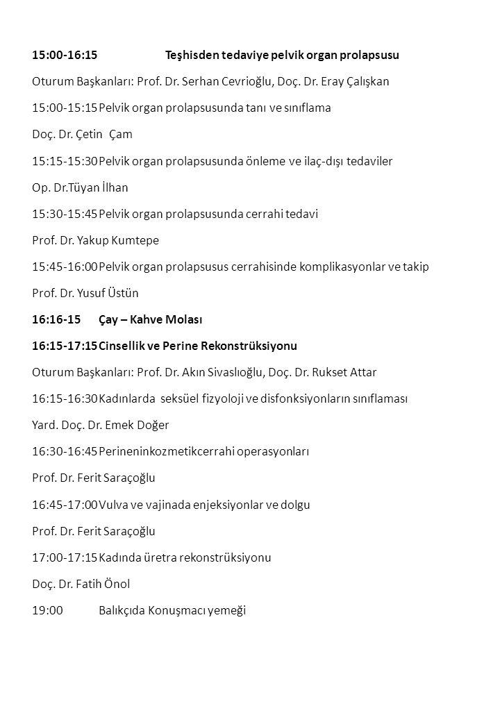 15:00-16:15 Teşhisden tedaviye pelvik organ prolapsusu Oturum Başkanları: Prof. Dr. Serhan Cevrioğlu, Doç. Dr. Eray Çalışkan 15:00-15:15Pelvik organ p
