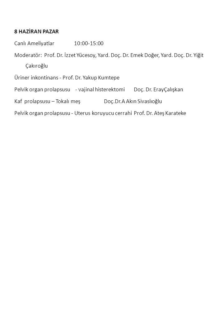 8 HAZİRAN PAZAR Canlı Ameliyatlar10:00-15:00 Moderatör:Prof. Dr. İzzet Yücesoy, Yard. Doç. Dr. Emek Doğer, Yard. Doç. Dr. Yiğit Çakıroğlu Üriner inkon