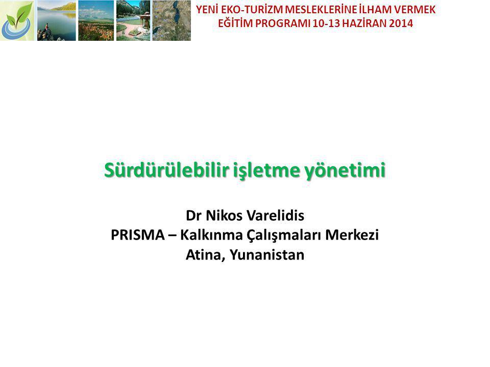 Sürdürülebilir işletme yönetimi Sürdürülebilir işletme yönetimi Dr Nikos Varelidis PRISMA – Kalkınma Çalışmaları Merkezi Atina, Yunanistan YENİ EKO-TU