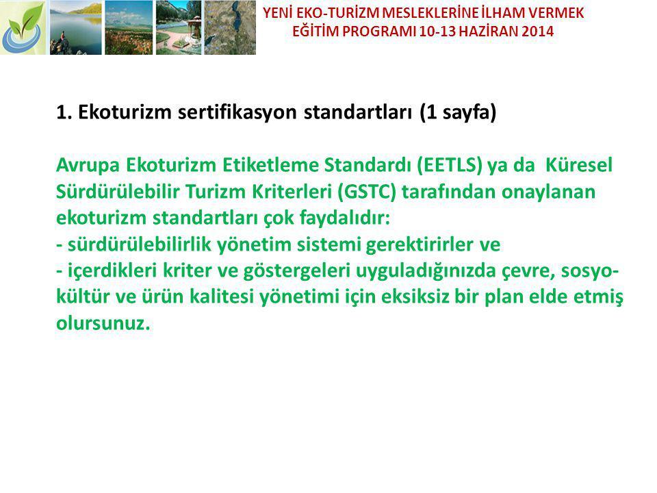 1. Ekoturizm sertifikasyon standartları (1 sayfa) Avrupa Ekoturizm Etiketleme Standardı (EETLS) ya da Küresel Sürdürülebilir Turizm Kriterleri (GSTC)