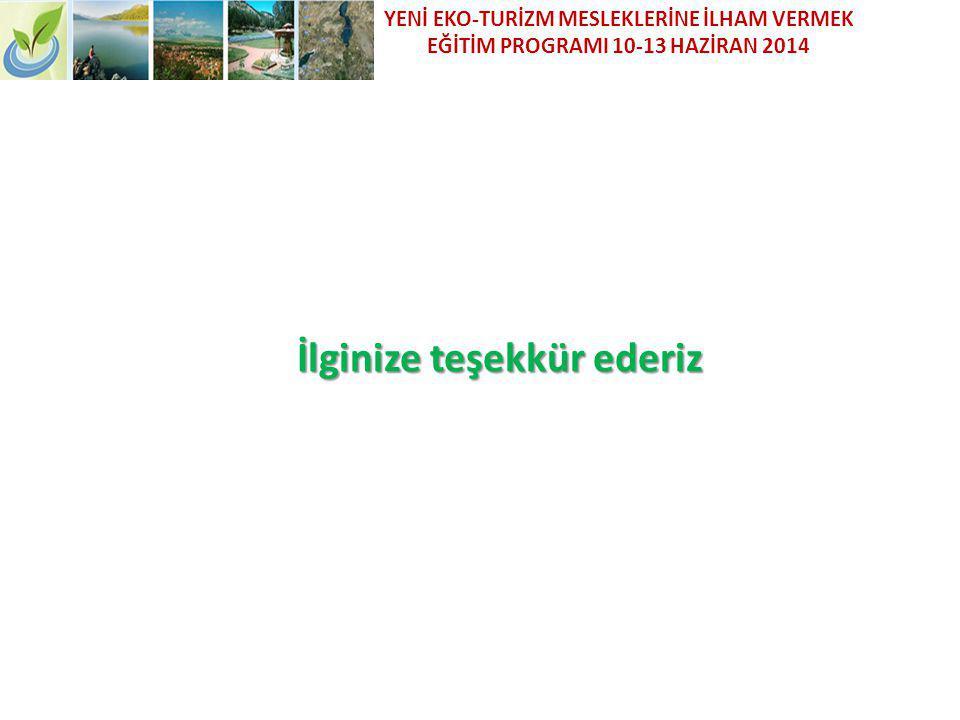 İlginize teşekkür ederiz YENİ EKO-TURİZM MESLEKLERİNE İLHAM VERMEK EĞİTİM PROGRAMI 10-13 HAZİRAN 2014