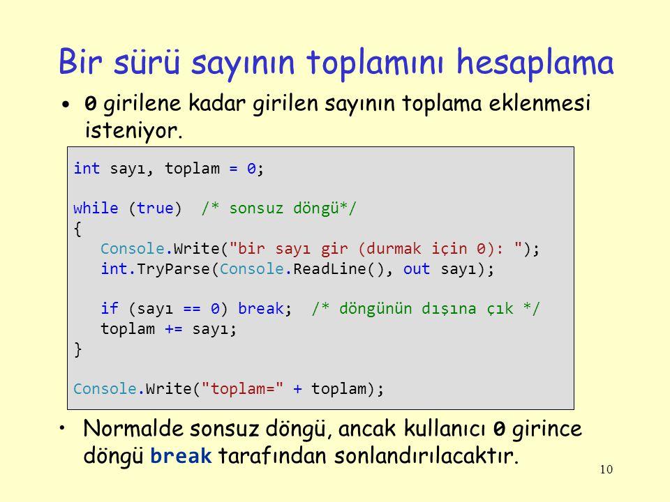 10 Bir sürü sayının toplamını hesaplama int sayı, toplam = 0; while (true) /* sonsuz döngü*/ { Console.Write(