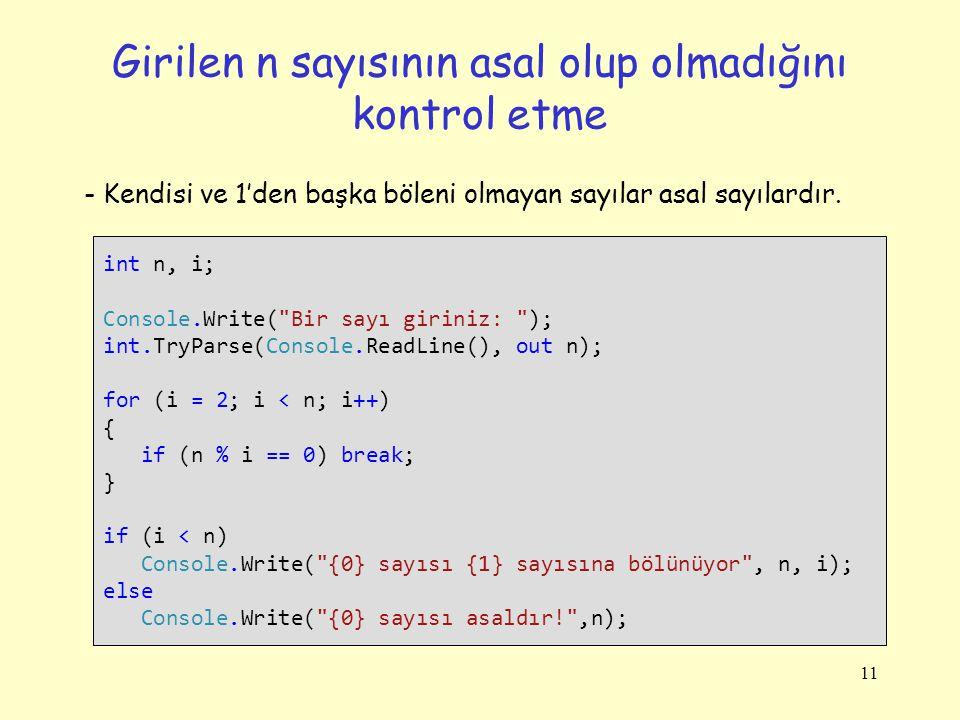 11 Girilen n sayısının asal olup olmadığını kontrol etme int n, i; Console.Write(