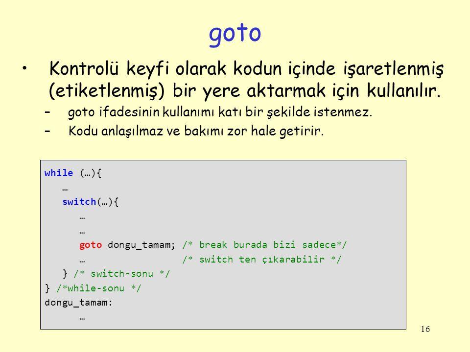 16 Kontrolü keyfi olarak kodun içinde işaretlenmiş (etiketlenmiş) bir yere aktarmak için kullanılır. –goto ifadesinin kullanımı katı bir şekilde isten