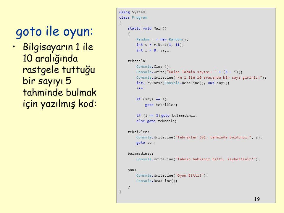 using System; class Program { static void Main() { Random r = new Random(); int s = r.Next(1, 11); int i = 0, sayı; tekrarla: Console.Clear(); Console