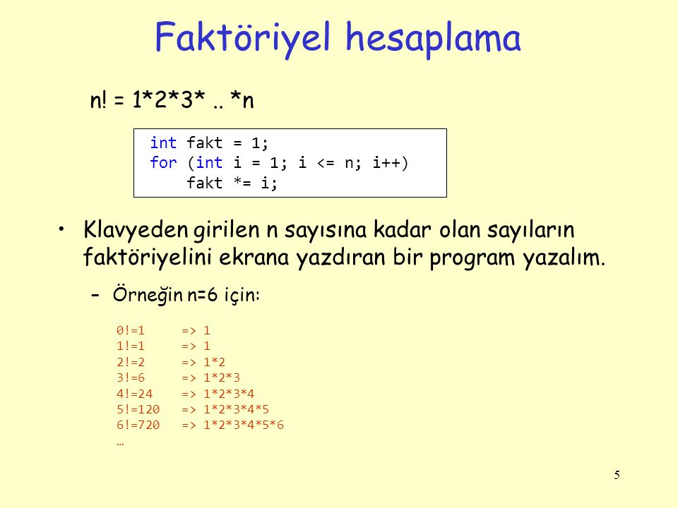 Faktöriyel hesaplama 6 using System; class Program { static void Main() { int n, fakt = 1; Console.Write( n değeri: ); int.TryParse(Console.ReadLine(), out n); for (int i = 0; i <= n; i++) { fakt = 1; for (int j = 1; j <= i; j++) { fakt *= j; } Console.WriteLine( {0}.
