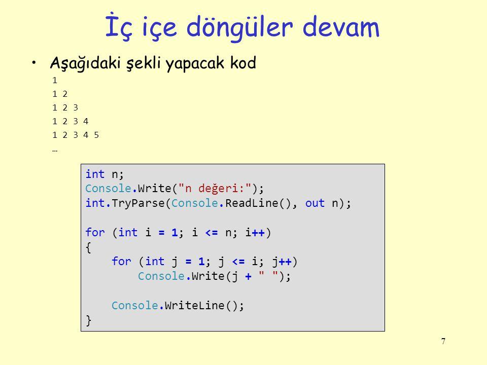 İç içe döngüler devam Aşağıdaki şekli yapacak kod 1 1 2 1 2 3 1 2 3 4 1 2 3 4 5 … 7 int n; Console.Write(