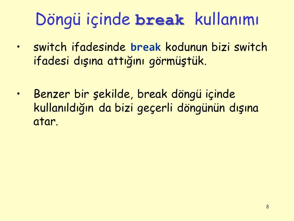 8 switch ifadesinde break kodunun bizi switch ifadesi dışına attığını görmüştük. Benzer bir şekilde, break döngü içinde kullanıldığın da bizi geçerli