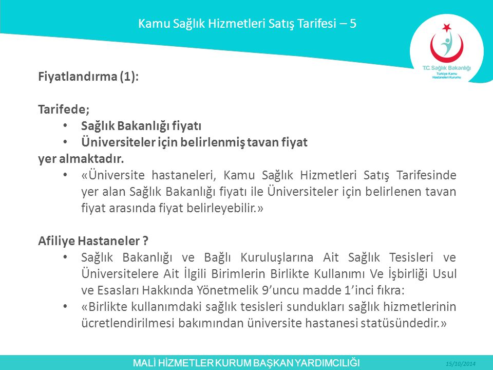 MALİ HİZMETLER KURUM BAŞKAN YARDIMCILIĞI 15/10/2014 Fiyatlandırma (1): Tarifede; Sağlık Bakanlığı fiyatı Üniversiteler için belirlenmiş tavan fiyat ye