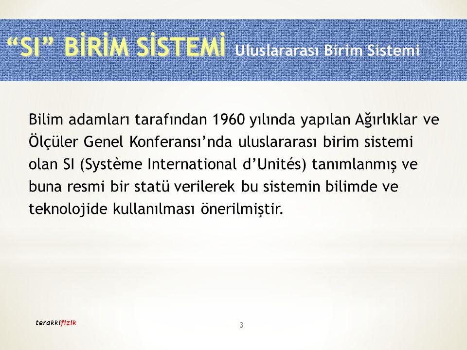 Bilim adamları tarafından 1960 yılında yapılan Ağırlıklar ve Ölçüler Genel Konferansı'nda uluslararası birim sistemi olan SI (Système International d'