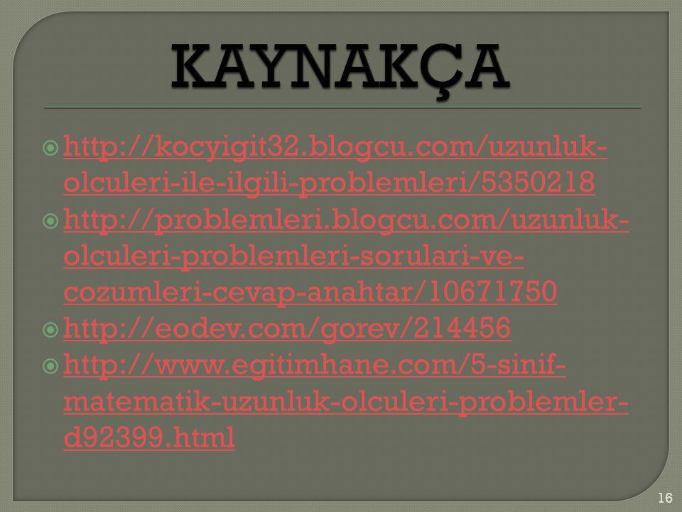  http://kocyigit32.blogcu.com/uzunluk- olculeri-ile-ilgili-problemleri/5350218 http://kocyigit32.blogcu.com/uzunluk- olculeri-ile-ilgili-problemleri/5350218  http://problemleri.blogcu.com/uzunluk- olculeri-problemleri-sorulari-ve- cozumleri-cevap-anahtar/10671750 http://problemleri.blogcu.com/uzunluk- olculeri-problemleri-sorulari-ve- cozumleri-cevap-anahtar/10671750  http://eodev.com/gorev/214456 http://eodev.com/gorev/214456  http://www.egitimhane.com/5-sinif- matematik-uzunluk-olculeri-problemler- d92399.html http://www.egitimhane.com/5-sinif- matematik-uzunluk-olculeri-problemler- d92399.html 16