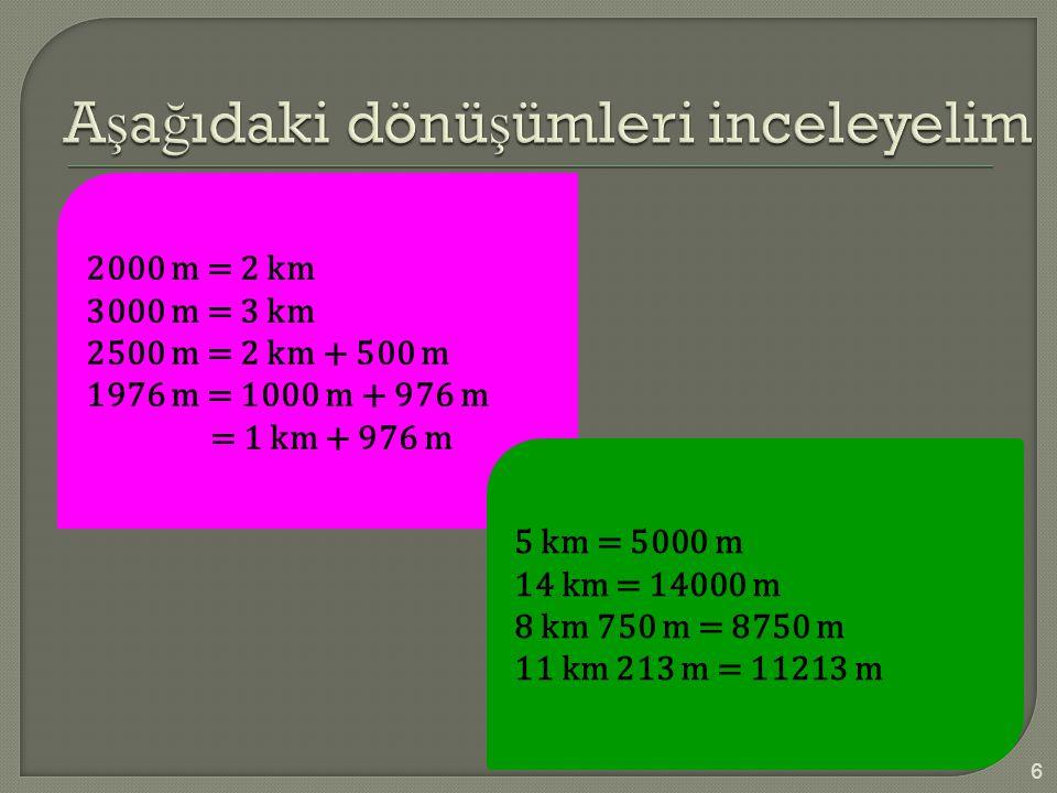 2000 m = 2 km 3000 m = 3 km 2500 m = 2 km + 500 m 1976 m = 1000 m + 976 m = 1 km + 976 m 5 km = 5000 m 14 km = 14000 m 8 km 750 m = 8750 m 11 km 213 m