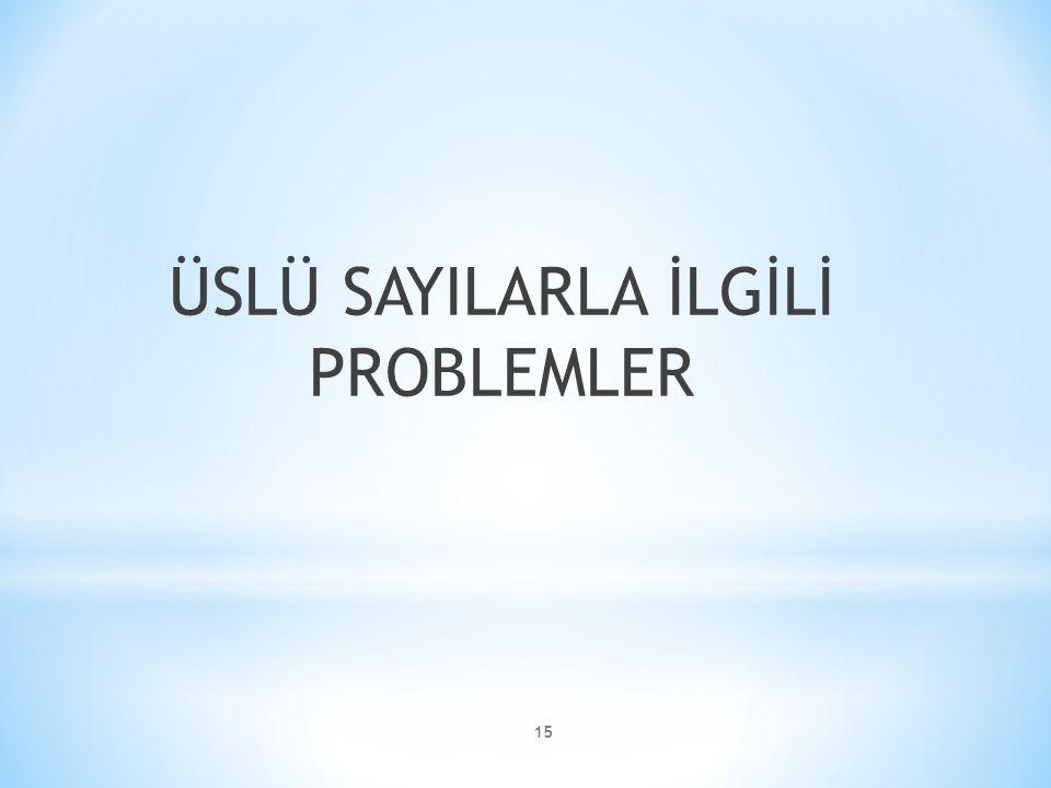 15 ÜSLÜ SAYILARLA İLGİLİ PROBLEMLER