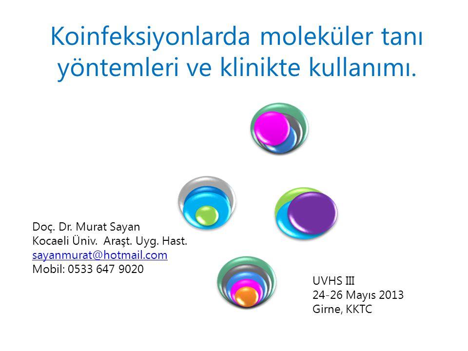 Doç. Dr. Murat Sayan Kocaeli Üniv. Araşt. Uyg. Hast. sayanmurat@hotmail.com Mobil: 0533 647 9020 Koinfeksiyonlarda moleküler tanı yöntemleri ve klinik