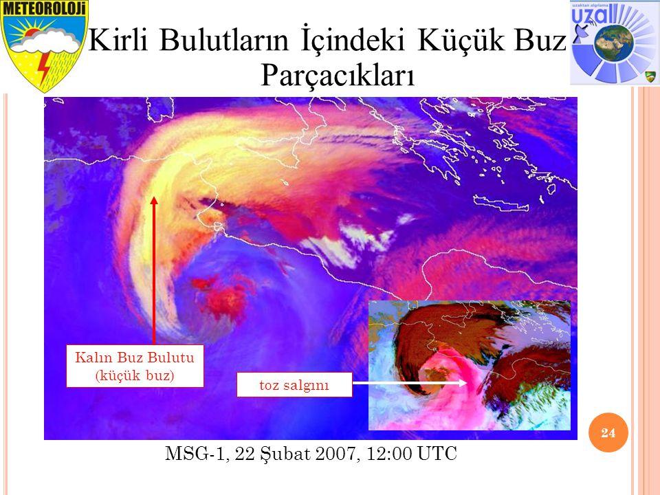 24 Kirli Bulutların İçindeki Küçük Buz Parçacıkları MSG-1, 22 Şubat 2007, 12:00 UTC Kalın Buz Bulutu (küçük buz) toz salgını