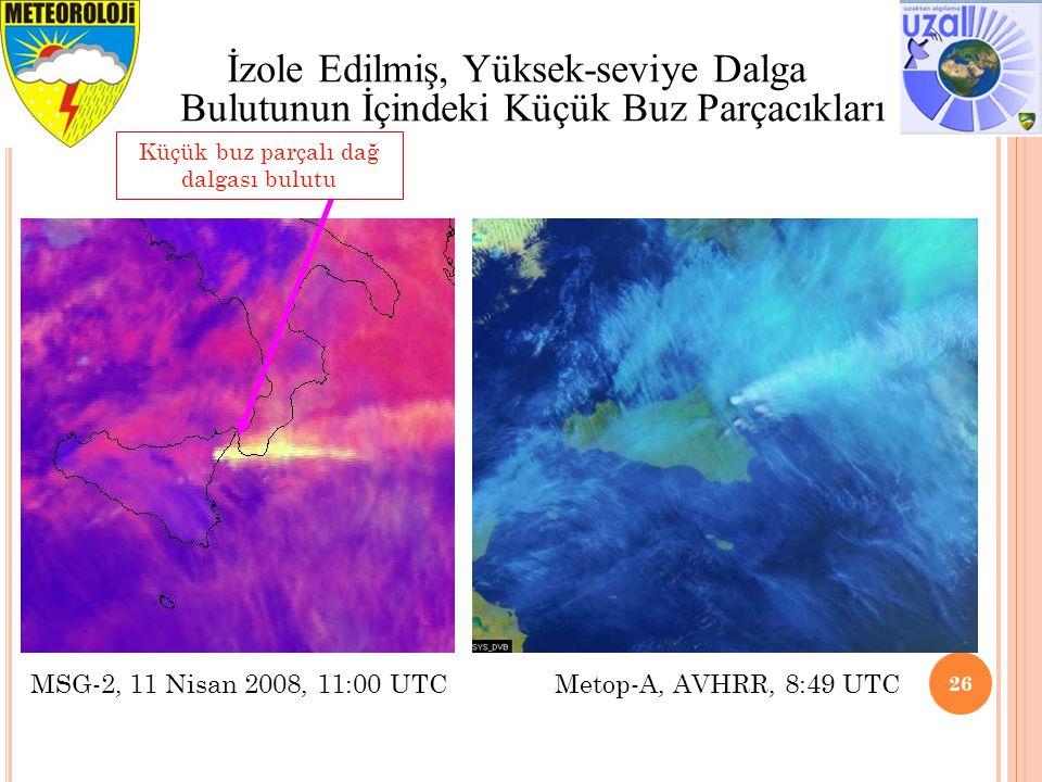 26 İzole Edilmiş, Yüksek-seviye Dalga Bulutunun İçindeki Küçük Buz Parçacıkları MSG-2, 11 Nisan 2008, 11:00 UTC Metop-A, AVHRR, 8:49 UTC Küçük buz par
