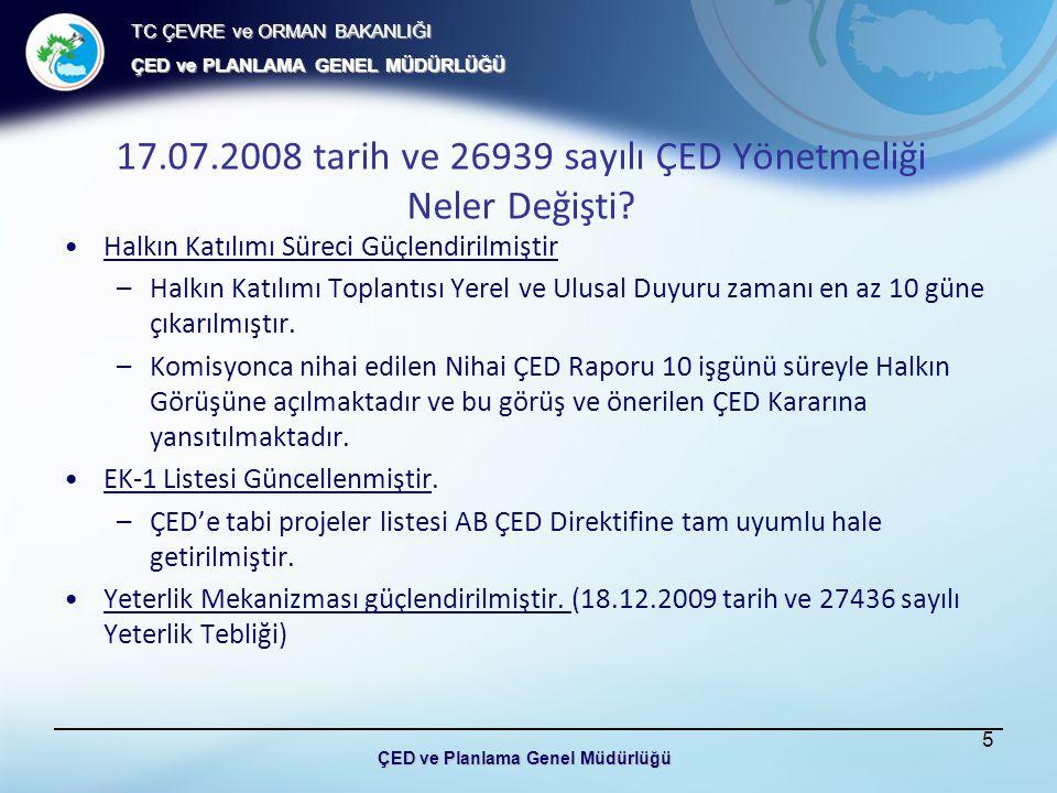 TC ÇEVRE ve ORMAN BAKANLIĞI ÇED ve PLANLAMA GENEL MÜDÜRLÜĞÜ ÇED ve Planlama Genel Müdürlüğü 17.07.2008 tarih ve 26939 sayılı ÇED Yönetmeliği Neler Değişti.