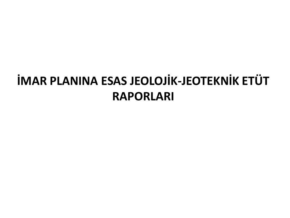 İMAR PLANINA ESAS JEOLOJİK-JEOTEKNİK ETÜT RAPORLARI